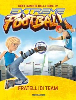 Extreme Football. Fratelli di Team