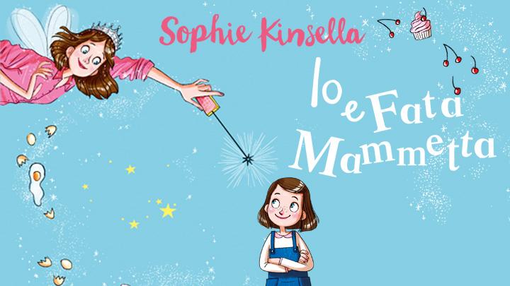 Io e Fata Mammetta, il primo libro per ragazzi di Sophie Kinsella