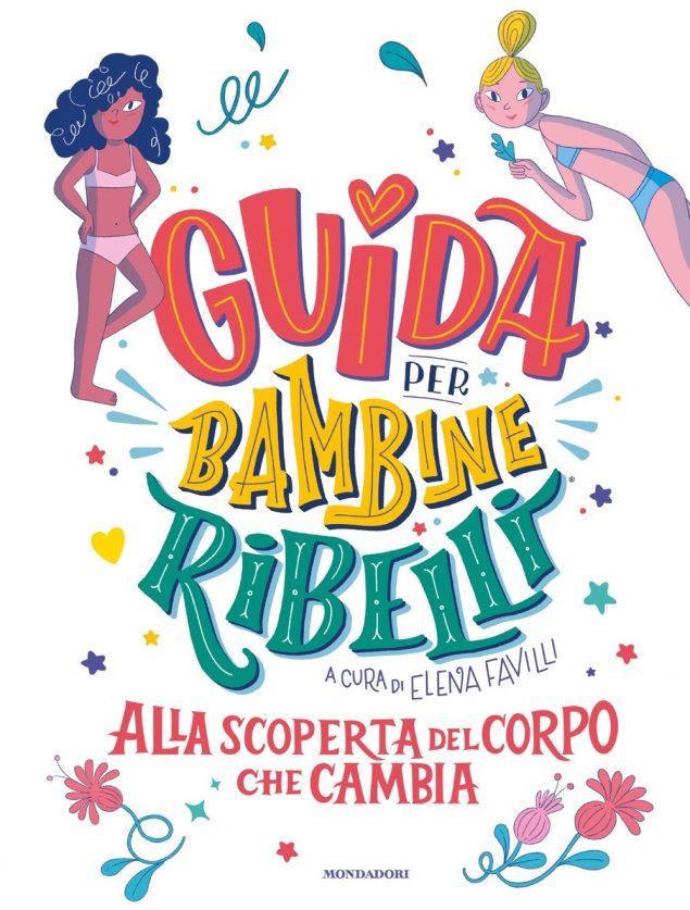 GUIDA PER BAMBINE RIBELLI. ALLA SCOPERTA DEL CORPO CHE CAMBI