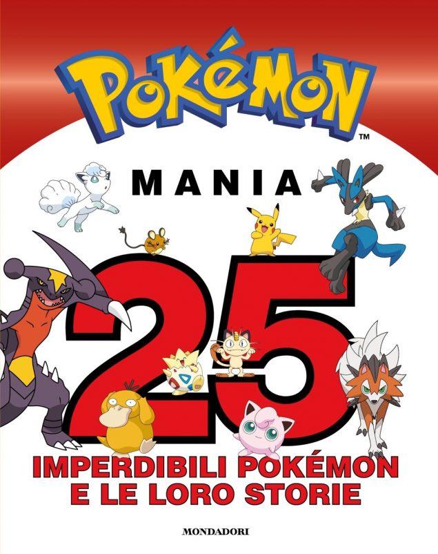 Pokémon Mania. 25 imperdibili Pokémon e le loro storie